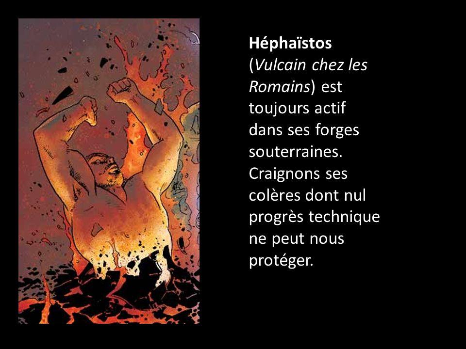 Héphaïstos (Vulcain chez les Romains) est toujours actif dans ses forges souterraines.
