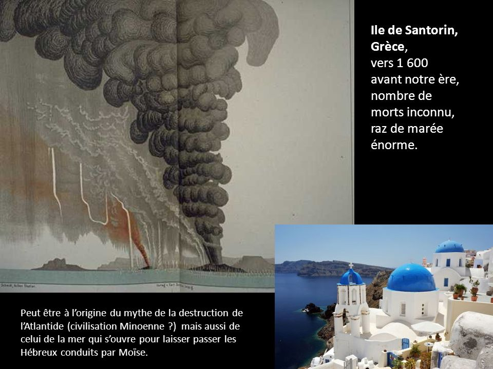 Ile de Santorin, Grèce, vers 1 600 avant notre ère, nombre de morts inconnu, raz de marée énorme.
