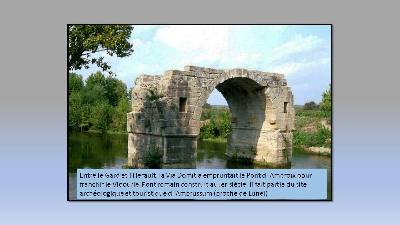 Entre le Gard et l Hérault, la Via Domitia empruntait le Pont d' Ambroix pour franchir le Vidourle.