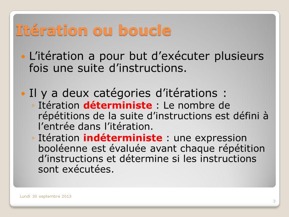 Itération ou boucle L'itération a pour but d'exécuter plusieurs fois une suite d'instructions. Il y a deux catégories d'itérations :