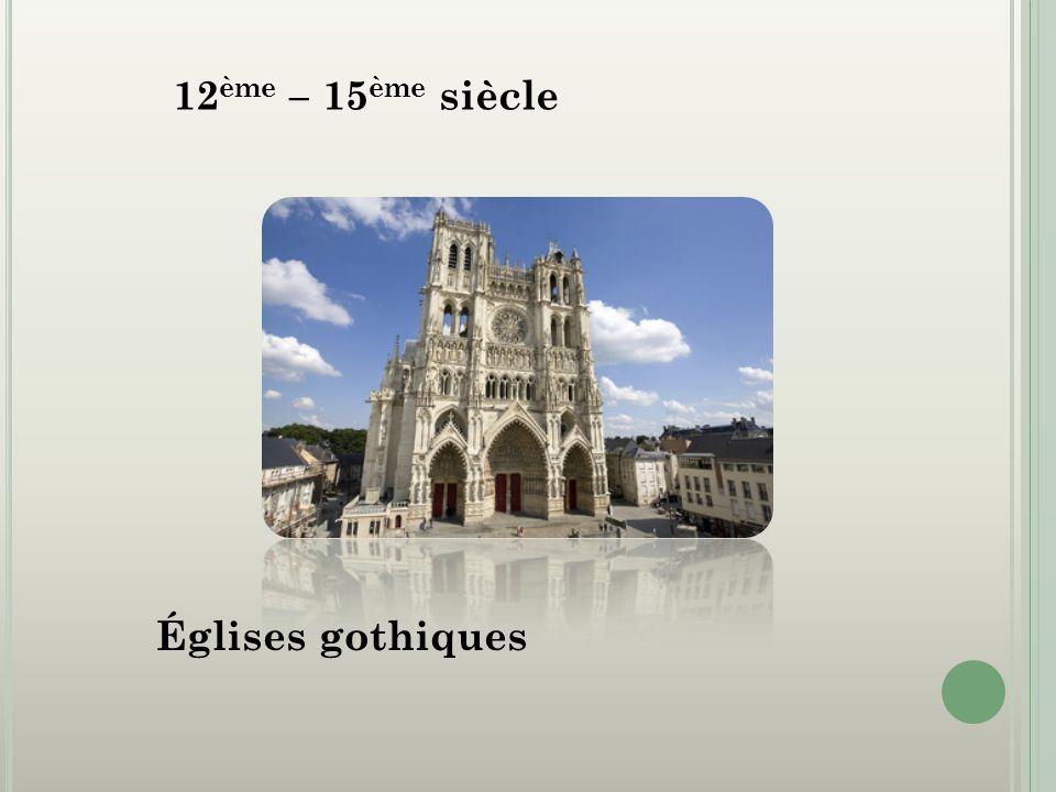 12ème – 15ème siècle Églises gothiques