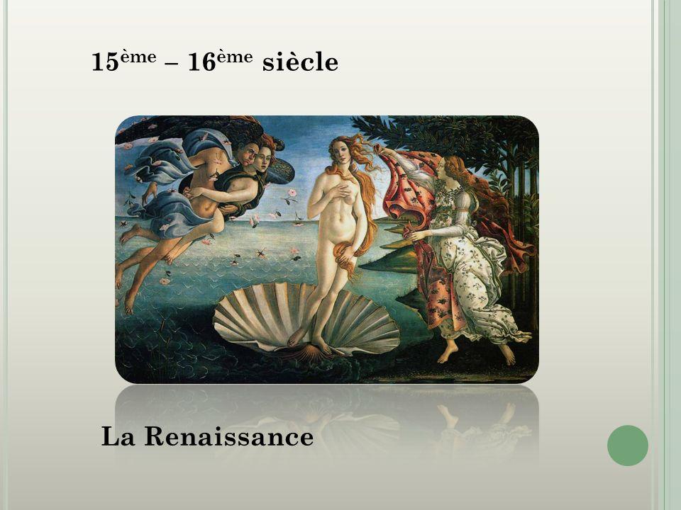 15ème – 16ème siècle La Renaissance