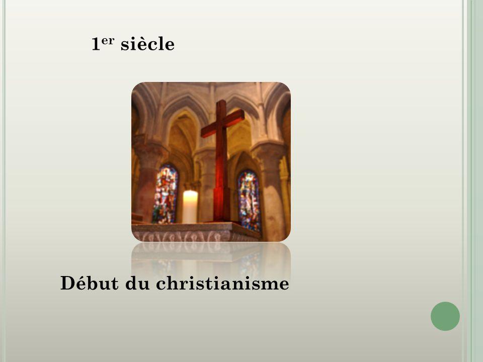 1er siècle Début du christianisme