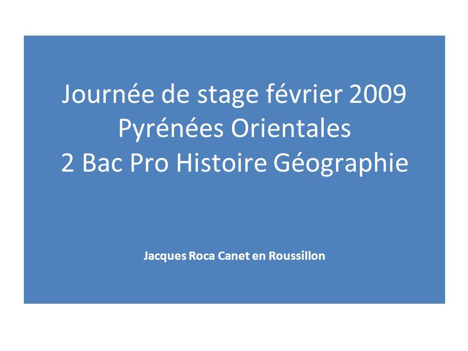 Journée de stage février 2009 Pyrénées Orientales 2 Bac Pro Histoire Géographie Jacques Roca Canet en Roussillon