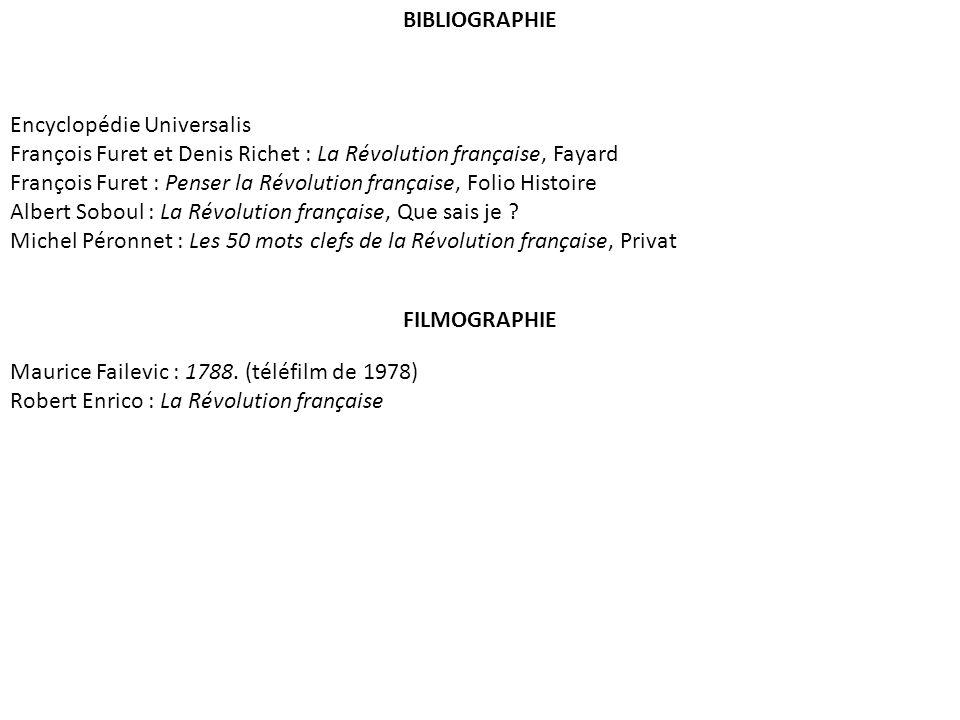 BIBLIOGRAPHIE Encyclopédie Universalis. François Furet et Denis Richet : La Révolution française, Fayard.