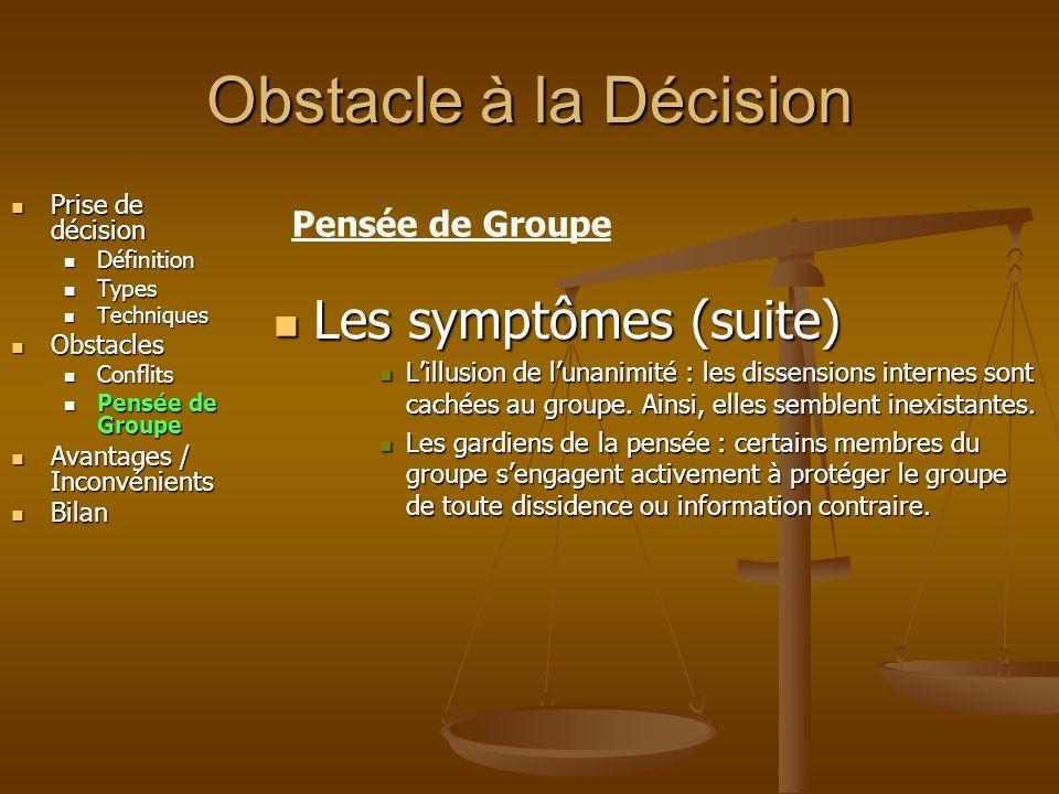 Obstacle à la Décision Les symptômes (suite) Pensée de Groupe