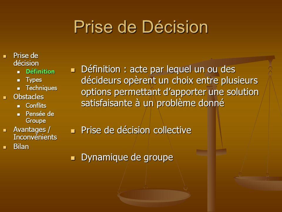 Prise de Décision Prise de décision. Définition. Types. Techniques. Obstacles. Conflits. Pensée de Groupe.