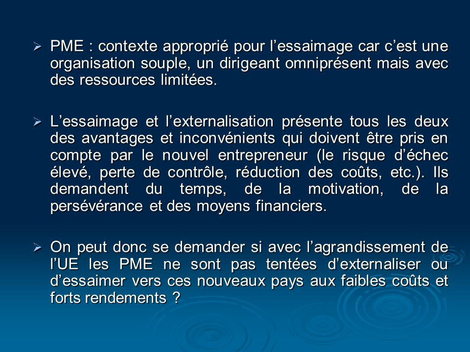 PME : contexte approprié pour l'essaimage car c'est une organisation souple, un dirigeant omniprésent mais avec des ressources limitées.