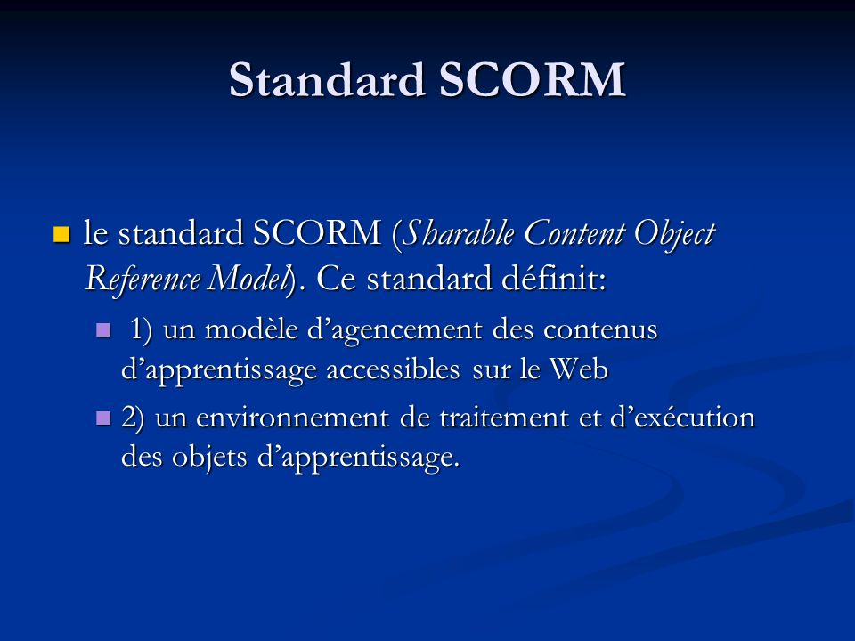 Standard SCORM le standard SCORM (Sharable Content Object Reference Model). Ce standard définit: