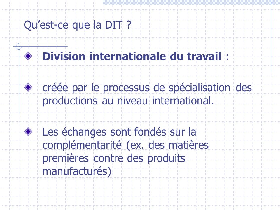 Qu'est-ce que la DIT Division internationale du travail : créée par le processus de spécialisation des productions au niveau international.