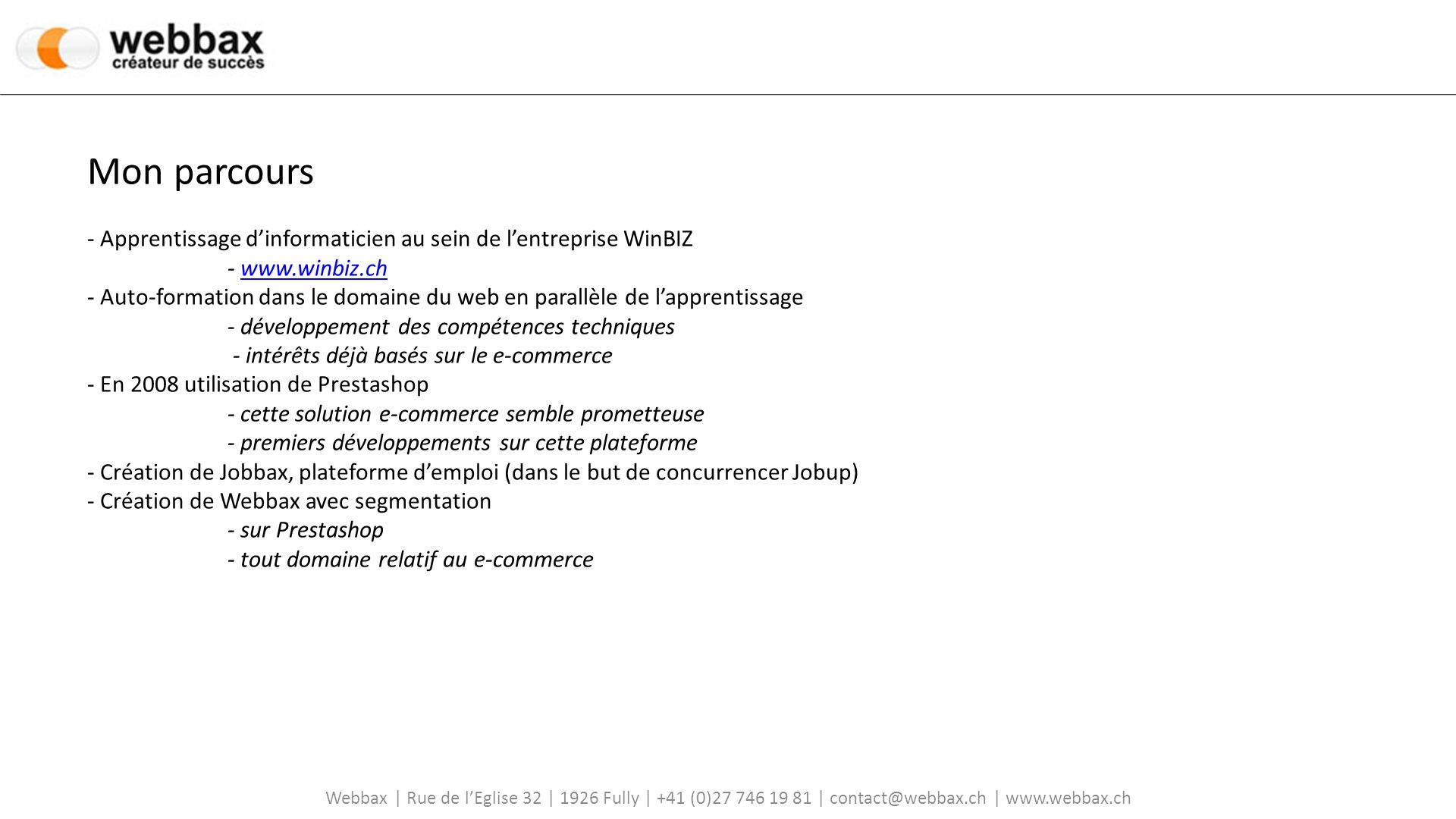 Mon parcours - Apprentissage d'informaticien au sein de l'entreprise WinBIZ - www.winbiz.ch - Auto-formation dans le domaine du web en parallèle de l'apprentissage