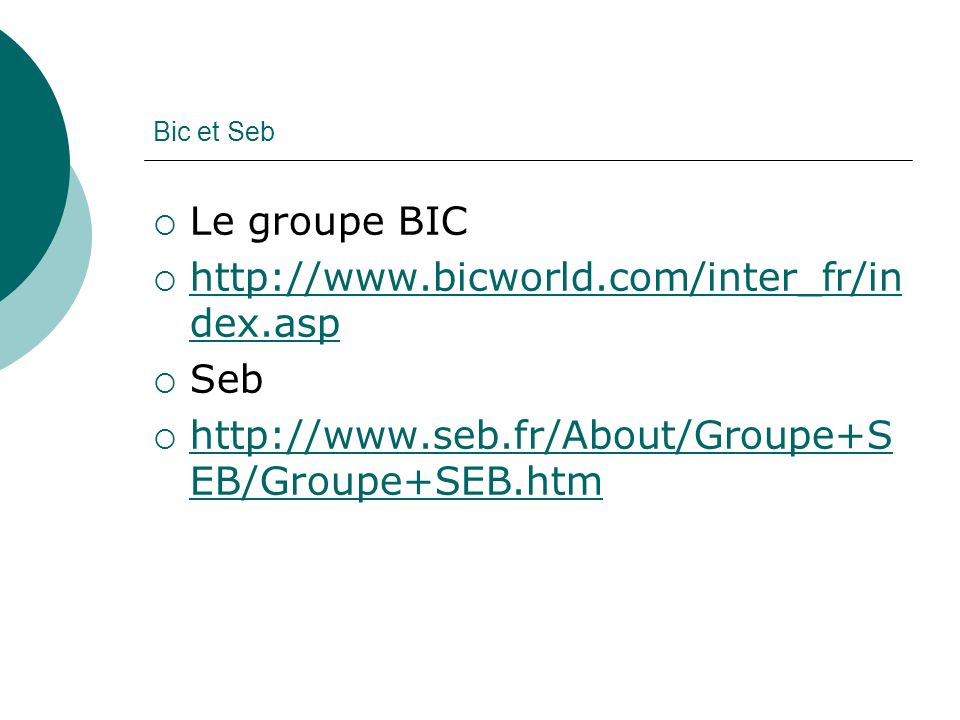 Le groupe BIC http://www.bicworld.com/inter_fr/index.asp Seb