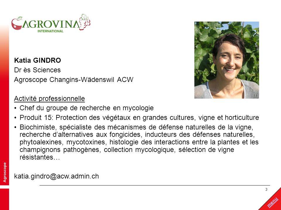 Katia GINDRO Dr ès Sciences. Agroscope Changins-Wädenswil ACW. Activité professionnelle. Chef du groupe de recherche en mycologie.