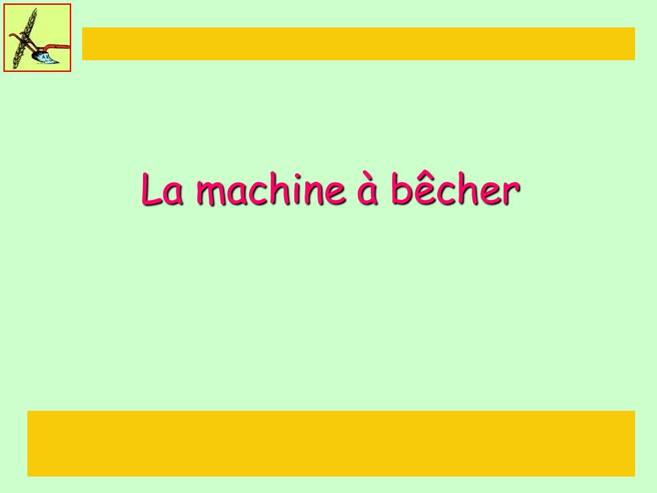 La machine à bêcher