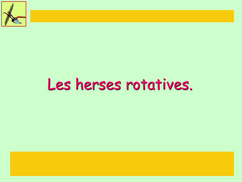 Les herses rotatives.