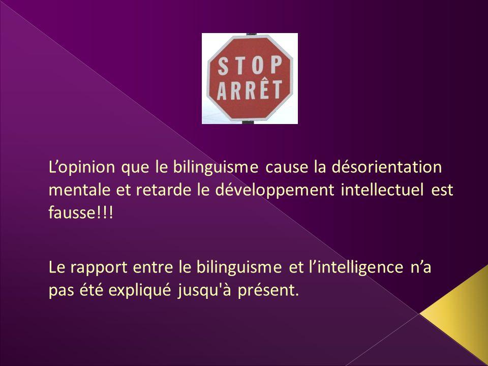 L'opinion que le bilinguisme cause la désorientation mentale et retarde le développement intellectuel est fausse!!!