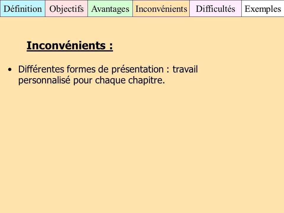 Inconvénients : Différentes formes de présentation : travail personnalisé pour chaque chapitre.