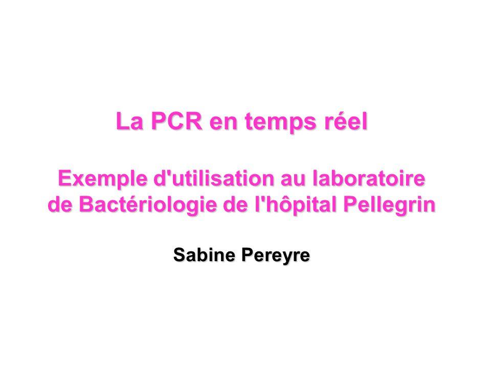 La PCR en temps réel Exemple d utilisation au laboratoire de Bactériologie de l hôpital Pellegrin.