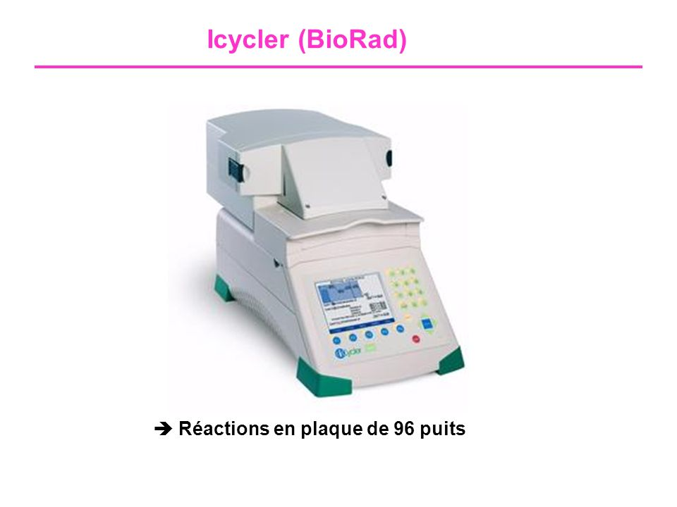 Icycler (BioRad)  Réactions en plaque de 96 puits