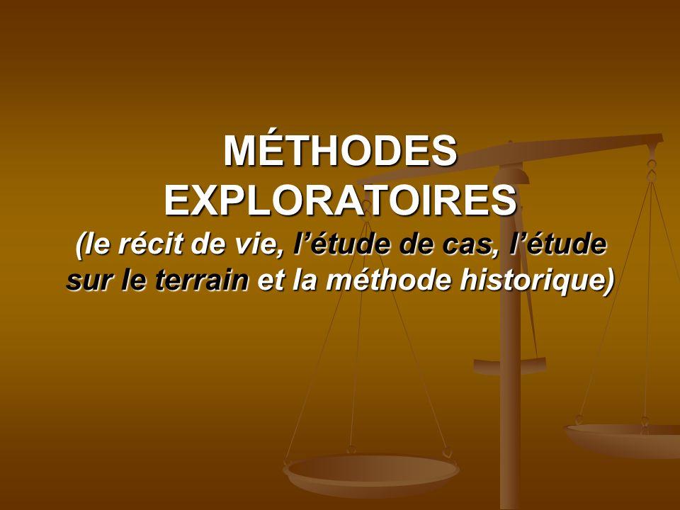 MÉTHODES EXPLORATOIRES (le récit de vie, l'étude de cas, l'étude sur le terrain et la méthode historique)