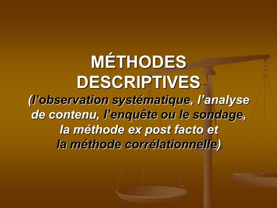 MÉTHODES DESCRIPTIVES (l'observation systématique, l'analyse de contenu, l'enquête ou le sondage, la méthode ex post facto et la méthode corrélationnelle)