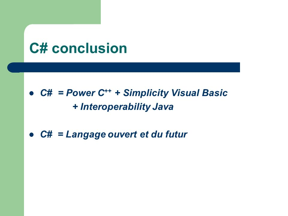 C# conclusion C# = Power C++ + Simplicity Visual Basic