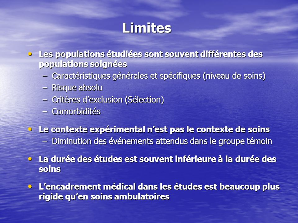 Limites Les populations étudiées sont souvent différentes des populations soignées. Caractéristiques générales et spécifiques (niveau de soins)