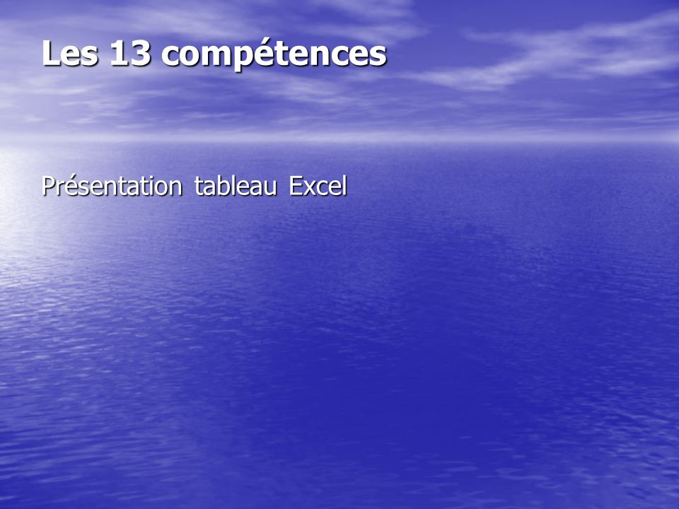Les 13 compétences Présentation tableau Excel