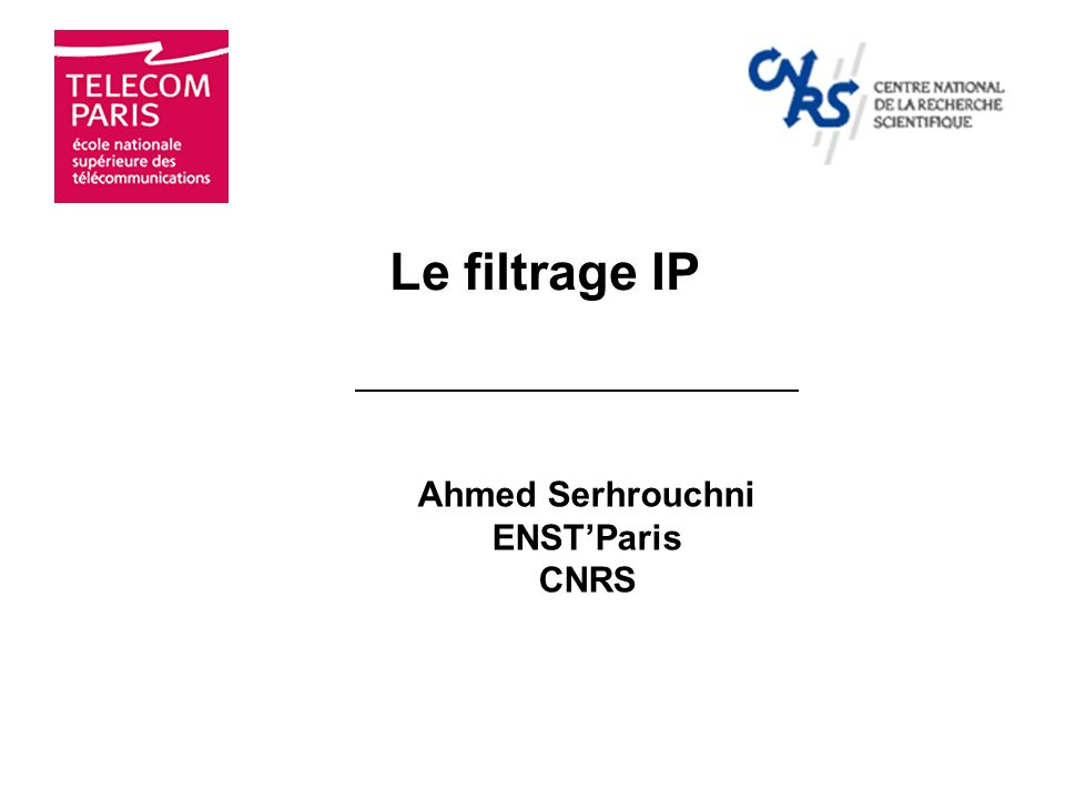 Le filtrage IP Ahmed Serhrouchni ENST'Paris CNRS