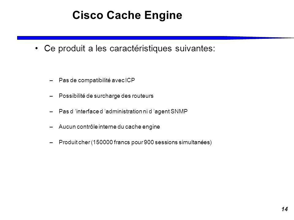 Cisco Cache Engine Ce produit a les caractéristiques suivantes: