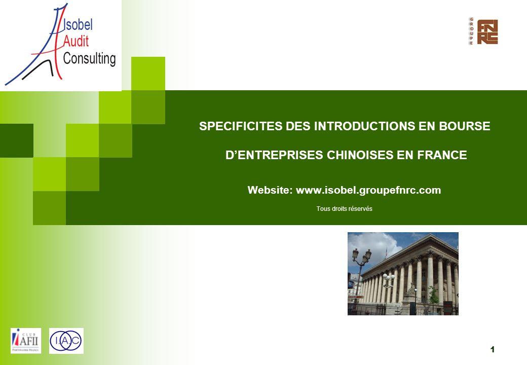 SPECIFICITES DES INTRODUCTIONS EN BOURSE D'ENTREPRISES CHINOISES EN FRANCE Website: www.isobel.groupefnrc.com Tous droits réservés