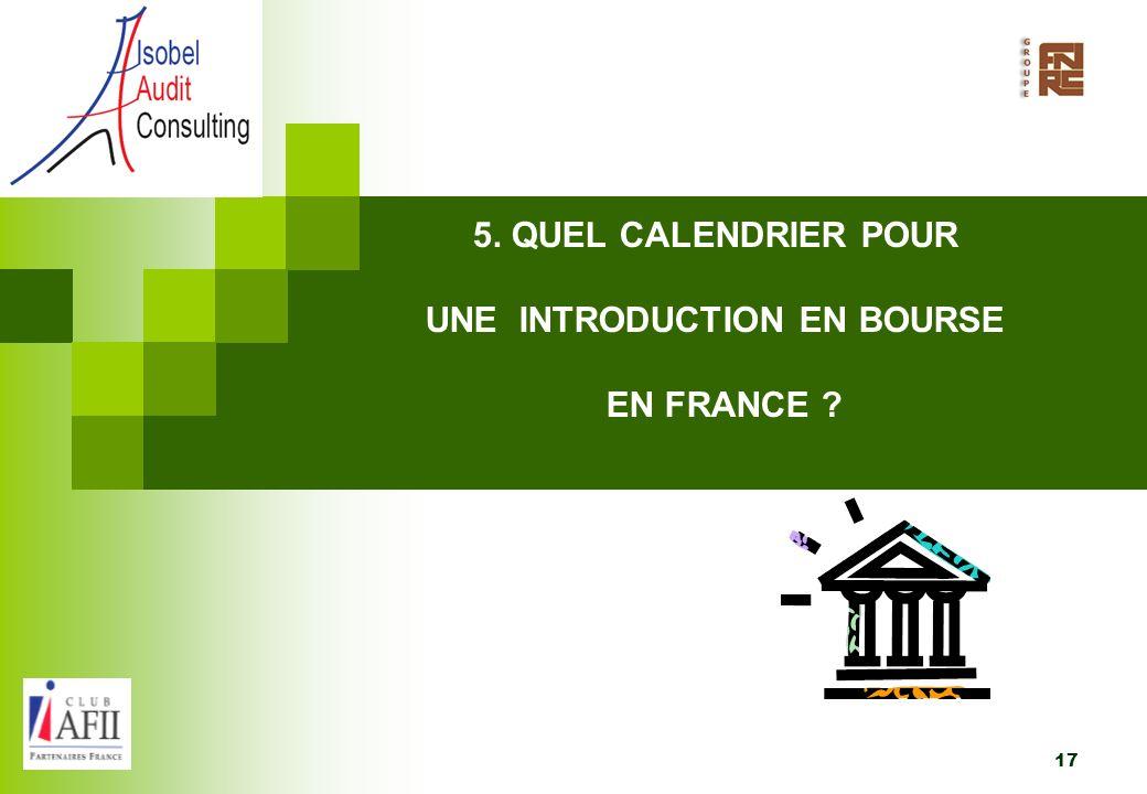 5. QUEL CALENDRIER POUR UNE INTRODUCTION EN BOURSE EN FRANCE