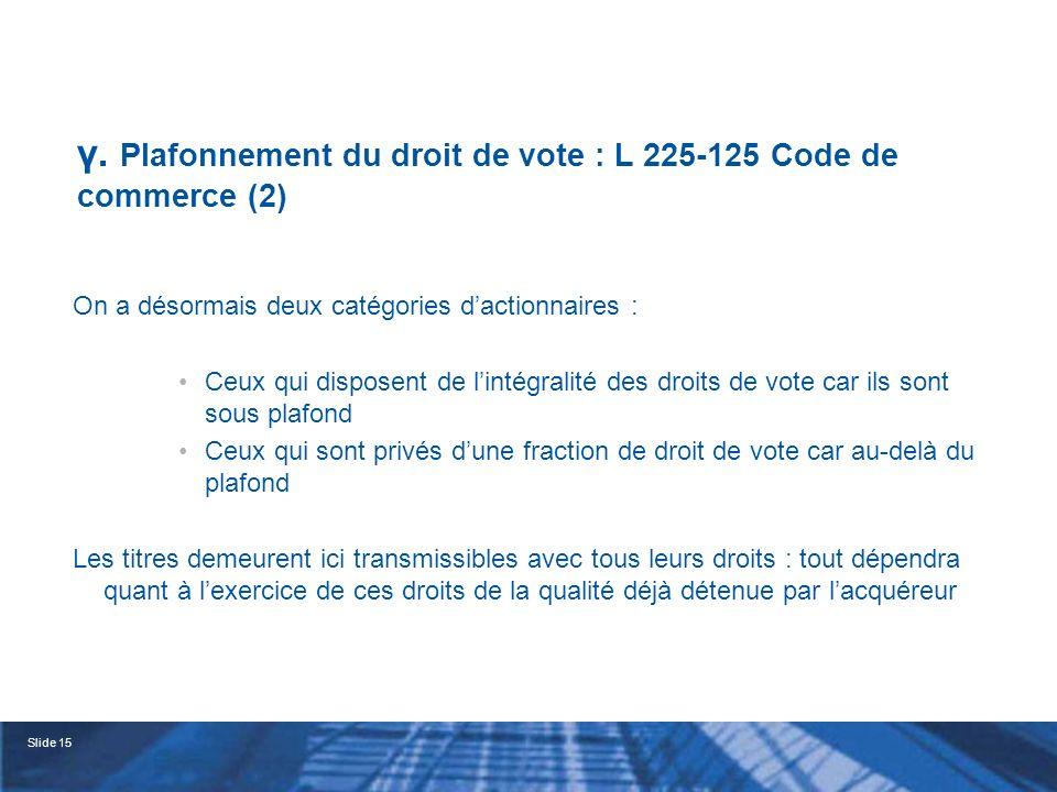 γ. Plafonnement du droit de vote : L 225-125 Code de commerce (2)