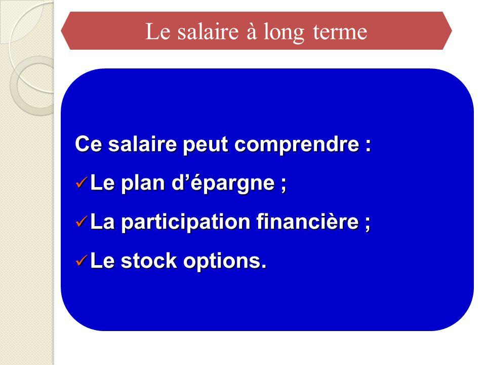 Le salaire à long terme Ce salaire peut comprendre :