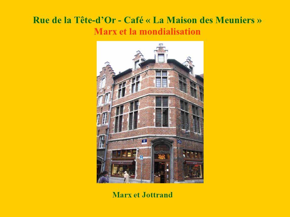Rue de la Tête-d'Or - Café « La Maison des Meuniers » Marx et la mondialisation