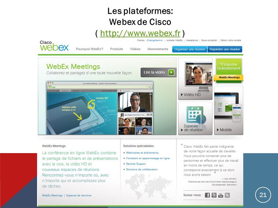 Les plateformes: Webex de Cisco ( http://www.webex.fr )