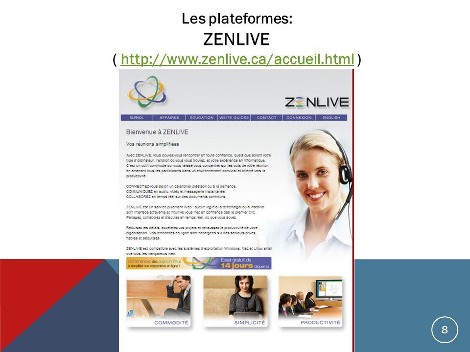 Les plateformes: ZENLIVE ( http://www.zenlive.ca/accueil.html )