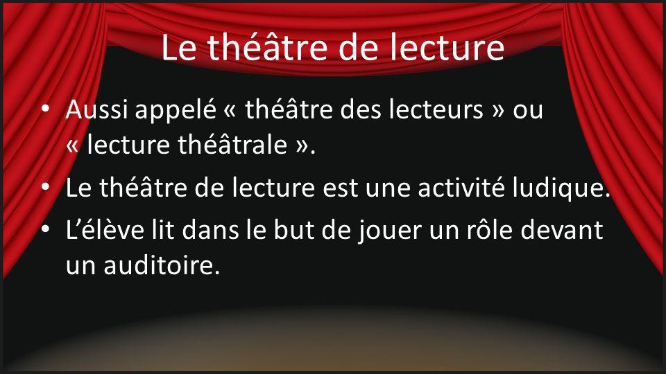 Le théâtre de lecture Aussi appelé « théâtre des lecteurs » ou « lecture théâtrale ». Le théâtre de lecture est une activité ludique.