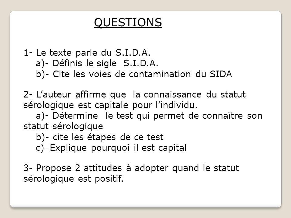 QUESTIONS 1- Le texte parle du S.I.D.A. a)- Définis le sigle S.I.D.A.