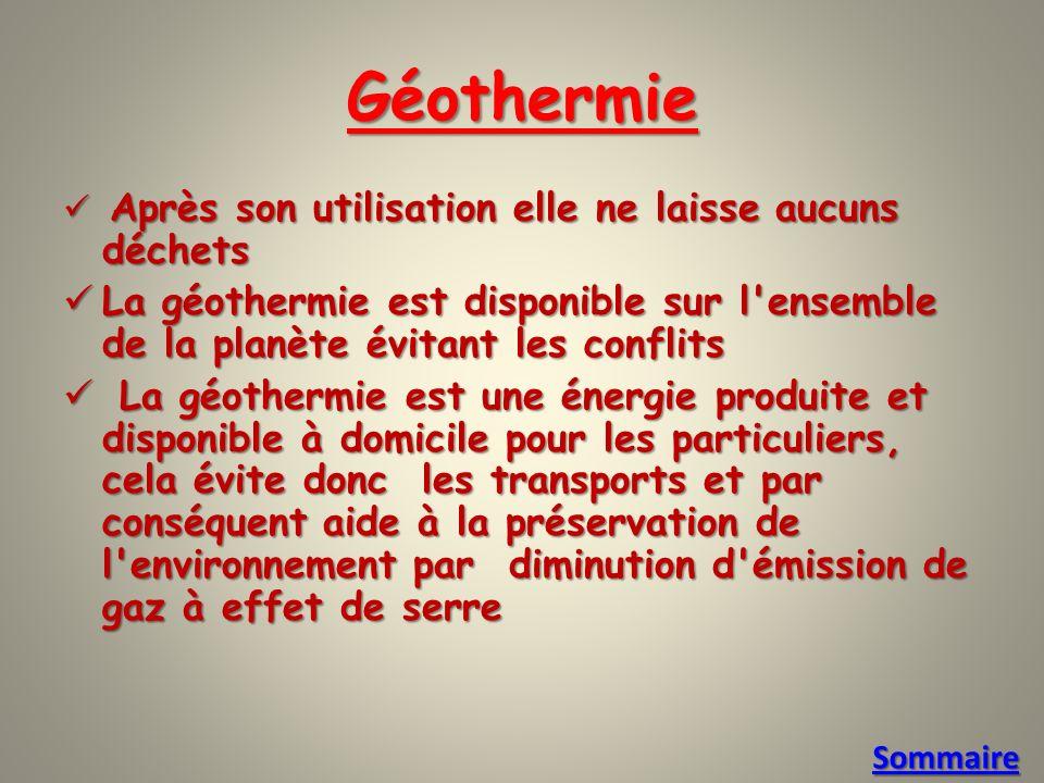 Géothermie Après son utilisation elle ne laisse aucuns déchets. La géothermie est disponible sur l ensemble de la planète évitant les conflits.