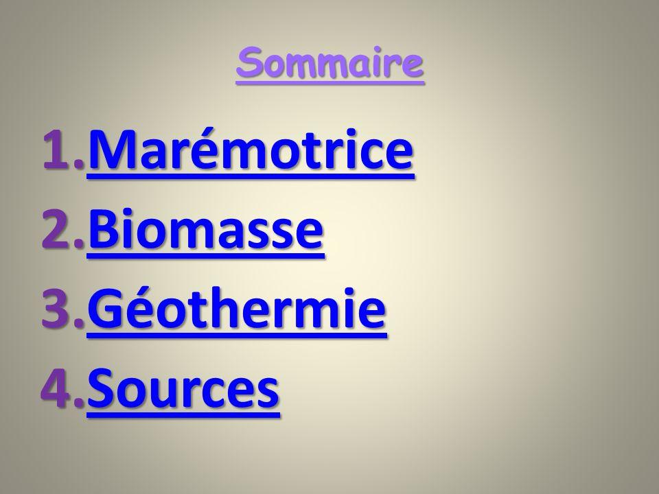 Sommaire Marémotrice Biomasse Géothermie Sources