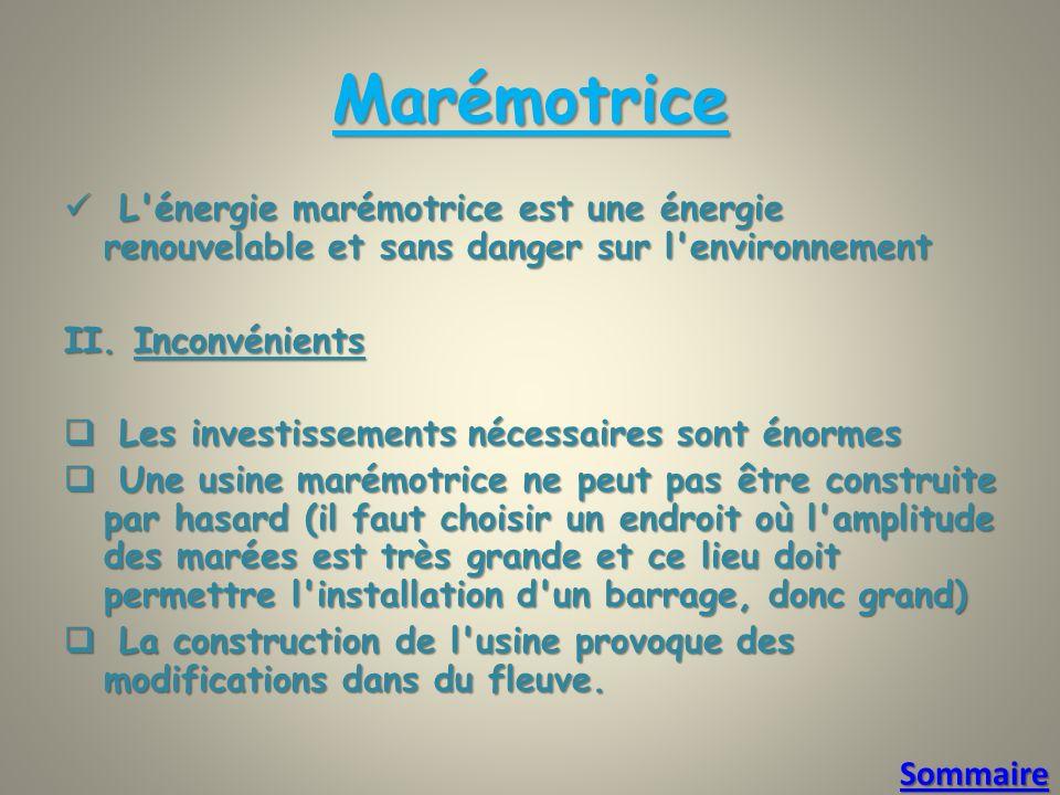 Marémotrice L énergie marémotrice est une énergie renouvelable et sans danger sur l environnement. II. Inconvénients.