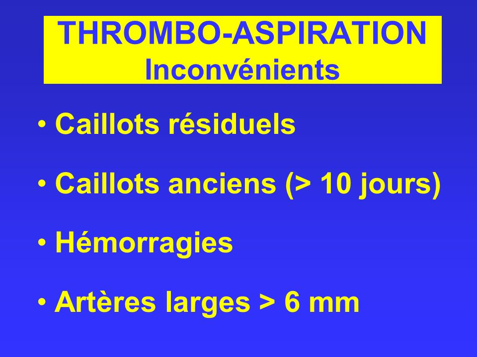 THROMBO-ASPIRATION Inconvénients