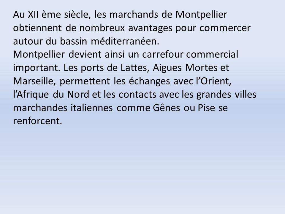 Au XII ème siècle, les marchands de Montpellier obtiennent de nombreux avantages pour commercer autour du bassin méditerranéen.