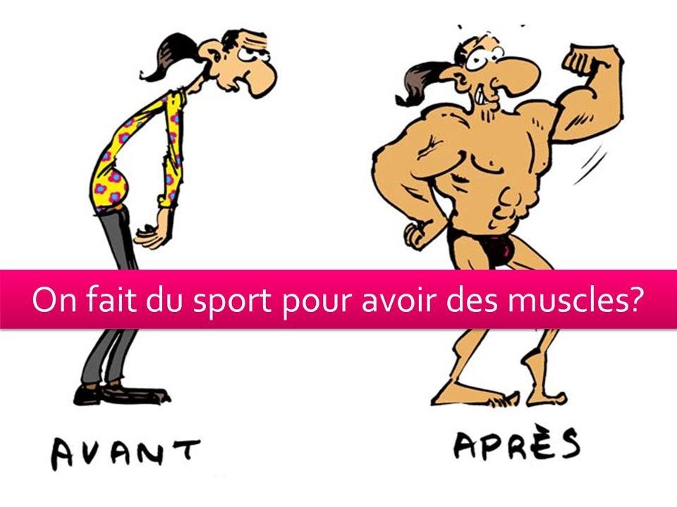 On fait du sport pour avoir des muscles