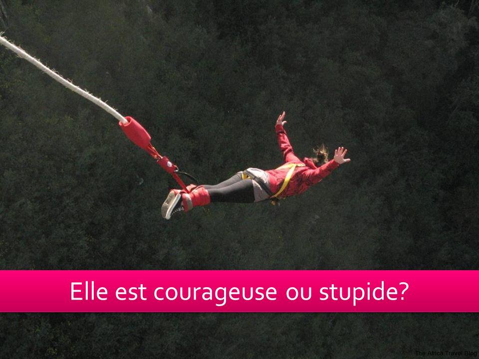 Elle est courageuse ou stupide