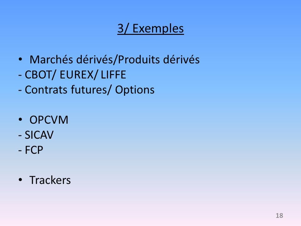 3/ Exemples Marchés dérivés/Produits dérivés - CBOT/ EUREX/ LIFFE