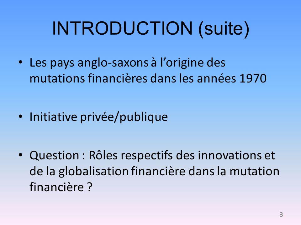 INTRODUCTION (suite) Les pays anglo-saxons à l'origine des mutations financières dans les années 1970.