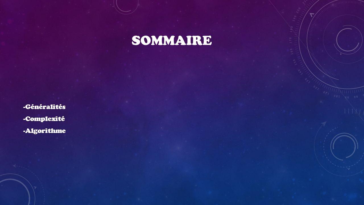 SOMMAIRE -Généralités -Complexité -Algorithme