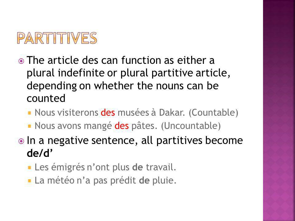 partitives The article des can function as either a plural indefinite or plural partitive article, depending on whether the nouns can be counted.